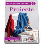 Totul despre tricotat. Proiecte - Volumul III