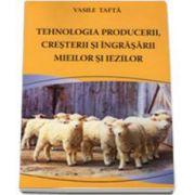 Tehnologia Producerii, Cresterii si Ingrasarii Mieilor si Iezilor (Vasile Tafta)