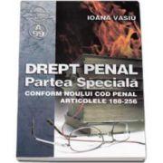 Ioana Vasiu, Drept Penal - Partea Speciala - conform noului cod penal articolele 188-256