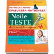 Ne pregatim pentru Evaluarea Nationala. Noile teste dupa model european. Comunicare in limba romana. Matematica si explorarea mediului clasa I