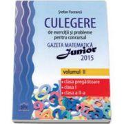 Stefan Pacearca - Culegere de exercitii si probleme pentru concursul Gazeta Matematica Junior 2015 volumul II, clasa pregatitoare, clasa I, clasa a II-a