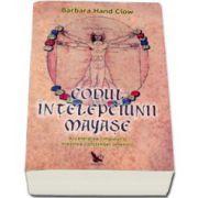 Codul intelepciunii mayase (Accelerarea timpului si trezirea constiintei omenirii)