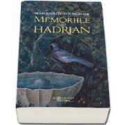 Marguerite Yourcenar, Memoriile lui Hadrian - Editia 2015