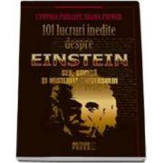 101 lucruri inedite despre Einstein. Sex, stiinta si misterele universului