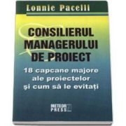 Consilierul managerului de proiect. 18 capcane majore ale proiectelor si cum sa le eviti (Pacelli Lonnie)