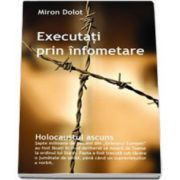 Executati prin infometare. Holocaustul ascuns