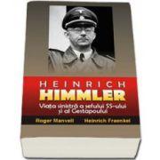 Heinrich Himmler - Viata sinistra a sefului SS-ului si al Gestapoului