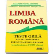 Limba romana. Teste grila pentru admiterea in invatamantul superior. In conformitate cu DOOM-ul actual