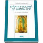 Sfanta Fecioara de Guadalupe. Miracolul din Mexic