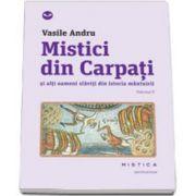 Mistici din Carpati si alti oameni slaviti din istoria mantuirii, Volumul 2