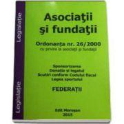 Asociatii si fundatii. Sponsorizarea, donatia si legatul, scutiri conform Codului Fiscal, legea sportului. (editie 2015)