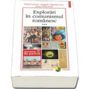Explorari in comunismul romanesc - volumul al III-lea
