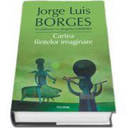 Cartea fiintelor imaginare (Editie Cartonata)