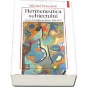 Hermeneutica subiectului. Cursuri la College de France (1981-1982)
