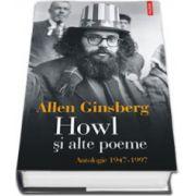 Howl si alte poeme. Antologie 1947-1997 (Editie Cartonata)