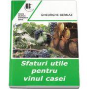 Sfaturi utile pentru vinul casei (Gheorghe Bernaz)
