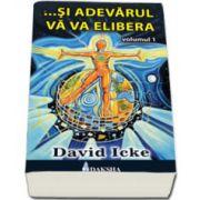 ... Si adevarul va va elibera - Volumul 1 (David Icke)
