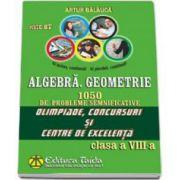 Artur Balauca, Algebra. Geometrie. 1050 de probleme semnificative Olimpiade, concursuri si centre de excelenta - Clasa a VIII-a