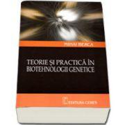 Teorie si practica in biotehnologii genetice (Mihai Berca)