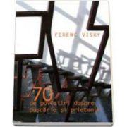 70 de povestiri despre puscarie si prietenie. Un adevarat tratat despre Prietenie