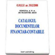 Catalogul documentelor financiar-contabile - Actualizata la 30 martie 2015. Editia a V-a