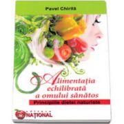 Pavel Chirila, Alimentatia echilibrata a omului sanatos. Principiile dietei naturiste