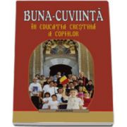Buna-cuviinta in educatia crestina a copiilor