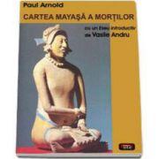 Paul Arnold, Cartea mayasa a mortilor (Cu un eseu introductiv de Vasile Andru)