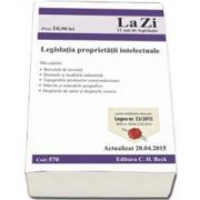 Legislatia proprietatii intelectuale. Actualizat la 20. 04. 2015 - Include modificarile aduse prin Legea nr. 53/2015 (Cod 570)