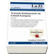 Tratatele fundamentele ale Uniunii Europene. Actualizat la 10. 04. 2015 (Cod 567) Editie coordonata si prefatata de prof. univ. dr. Augustin Fuerea