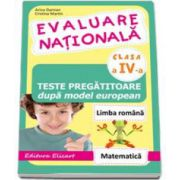 Evaluare nationala clasa a IV-a. Teste pregatitoare dupa model european Limba romana si Matematica - 2015