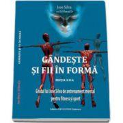 Gandeste si fii in forma (editia a II-a). Ghidul lui Jose Silva de antrenament mental pentru fitness si sport