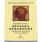 Quirkologia, stiinta bizarului. Neobisnuita psihologie a vietii cotidiene
