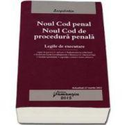 Noul Cod penal si Noul Cod de procedura penala - Legile de executare. Actualizat la 17 martie 2015
