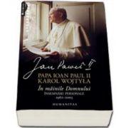 In mainile Domnului. Insemnari personale, 1962-2003 - Papa Ioan Paul II