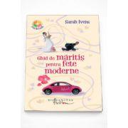 Ghid de maritis pentru fete moderne - Sarah Ivens