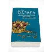 Neagu Djuvara, A Brief Illustrated History of Romanians - Neagu Djuvara