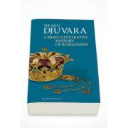 Neagu Djuvara, A Brief Illustrated History of Romanians - Neagu Djuvara