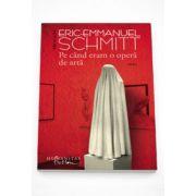 Pe cand eram o opera de arta - Eric Emmanuel Schmitt