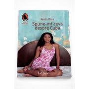 Spune-mi ceva despre Cuba - Jesus Diaz