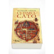 Ultimul Cato - Matilde Asensi