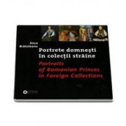 Portrete domnesti in colectii straine - Portraits of Romanian Princes in Foreign Collections