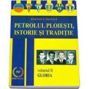 Fratila Razvan - Petrolul Ploiesti, Istorie si traditie. Volumul II - Gloria