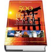 500 de locuri sacre de vizitat intr-o viata. Destinatiile cu cea mai mare incarcatura spirituala din lume (Editie cartonata)