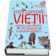 Enciclopedia vietii - Minute, luni, milenii - cat dureaza o viata pe pamant?