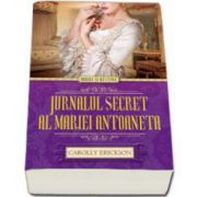 Carolly Erickson, Jurnalul secret al Mariei Antoaneta (Iubiri si destine)