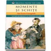 Momente si schite - Ion Luca Caragiale (Lectura recomandata in programa scolara)