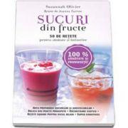 Sucuri din fructe. 50 de retete pentru sanatate si intinerire (Suzannah Olivier)