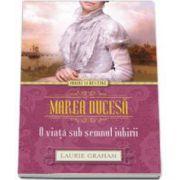Laurie Graham, Marea Ducesa. O viata sub semnul iubirii (Iubiri si Destine)