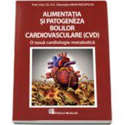 Gheorghe Mencinicopschi, Alimentatia si patogeneza bolilor cardiovasculare. O noua cardiologie metabolica